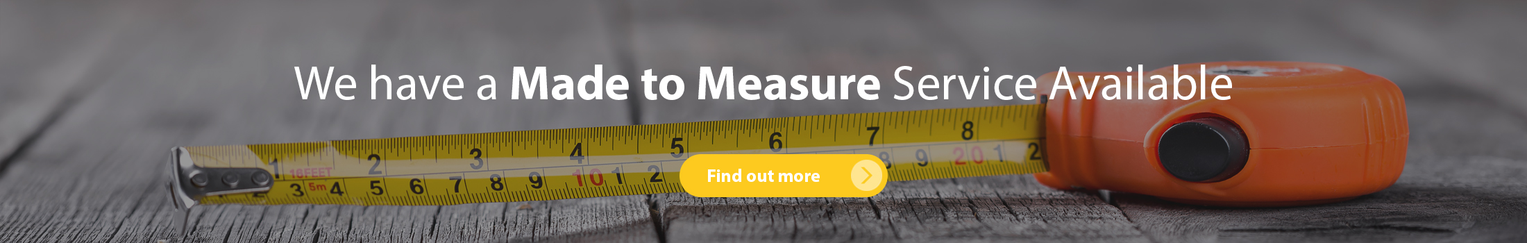 We have a made to measure service available - Click here to find out more details